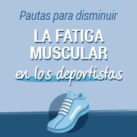 Pautas para disminuir la fatiga muscular en los deportistas