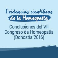 Evidencias científicas de la Homeopatía. Conclusiones del VII Congreso de Homeopatía (Donostia 2016).